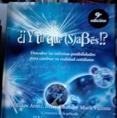 Libros de segunda mano: WILLIAM ARNTZ, BETSY CHASSE Y MARK VICENTE - ¿Y TÚ QUE SABES? (DESCUBRE LAS INFINITAS POSIBILIDADES. Lote 170961178