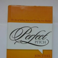 Libros de segunda mano: PERFECT PITCH. JON STEEL. THE ART OF SELLING IDEAS AND WINNING NEW BUSINESS. 2007. DEBIBL. Lote 171009254