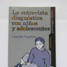Libros de segunda mano: LA ENTREVISTA DIAGNOSTICA CON NIÑOS Y ADOLESCENTES. LOURDES EZPELETA. 2001. DEBIBL. Lote 171048193