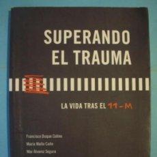 Libros de segunda mano: SUPERANDO EL TRAUMA (LA VIDA TRAS EL 11-M) - FRANCISCO DUQUE Y OTROS - LIEBRE DE MARZO 2007, 1ª ED. Lote 171192553