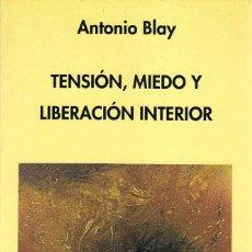 Libros de segunda mano: TENSIÓN, MIEDO Y LIBERACIÓN INTERIOR - ANTONIO BLAY. INDIGO. Lote 171216159