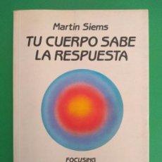 Libros de segunda mano: TU CUERPO SABE LA RESPUESTA, MARTIN SIEMS.. Lote 171377062