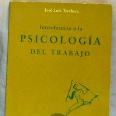 Libros de segunda mano: INTRODUCCIÓN A LA PSICOLOGÍA DEL TRABAJO - JOSÉ LUIS TRECHERA 2000 - VER INDICE. Lote 171817527