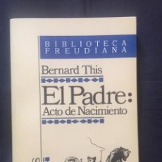 Libros de segunda mano: EL PADRE: ACTO DE NACIMIENTO. BERNARD THIS. Lote 171968038