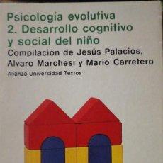 Libros de segunda mano: PSICOLOGÍA EVOLUTIVA 2: DESARROLLO COGNITIVO Y SOCIAL DEL NIÑO (MADRID, 1984). Lote 172003175