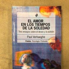 Libros de segunda mano: EL AMOR EN LOS TIEMPOS DE SOLEDAD. PAUL VERHAEGHE. TRES ENSAYOS SOBRE EL DESEO Y LA PULSIÓN. Lote 172073819