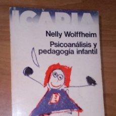 Libros de segunda mano: NELLY WOLFFHEIM - PSICOANÁLISIS Y PEDAGOGÍA INFANTIL - ICARIA, 1977. Lote 172096614
