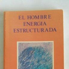 Libros de segunda mano: EL HOMBRE ENERGÍA ESTRUCTURADA. Lote 172254139