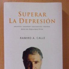 Libros de segunda mano: SUPERAR LA DEPRESIÓN / RAMIRO A. CALLE / MARTÍNEZ ROCA. 2000. Lote 172283585