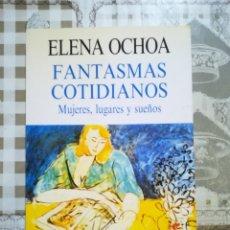 Libros de segunda mano: FANTASMAS COTIDIANOS. MUJERES, LUGARES Y SUEÑOS - ELENA OCHOA. Lote 172608038