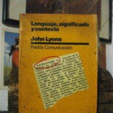 Libros de segunda mano: LENGUAJE, SIGNIFICADO Y CONTEXTO (JOHN LYONS) PAIDÓS COMUNICACIÓN 6 SEMÁNTICA LINGÜÍSTICA PSICOLOGÍA. Lote 172962875