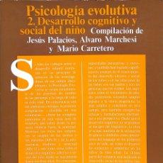 Libros de segunda mano: PSICOLOGÍA EVOLUTIVA 2. DESARROLLO COGNITIVO Y SOCIAL DEL NIÑO - JESUS PALACIOS - ALIANZA - PSICOLOG. Lote 172974539