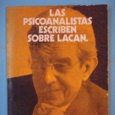 Libros de segunda mano: LOS PSICOANALISTAS ESCRIBEN SOBRE LACAN - VV.AA. - EDICIONES AMATISTA,, 1977, 1ª EDICION. Lote 173008013