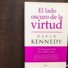 Libros de segunda mano: EL LADO OSCURO DE LA VIRTUD. DAVID KENNEDY. Lote 173357177