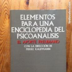 Libros de segunda mano: ELEMENTOS PARA UNA ENCICLOPEDIA DEL PSICOANÁLISIS - EL APORTE FREUDIANO - KAUFMANN. Lote 173595882
