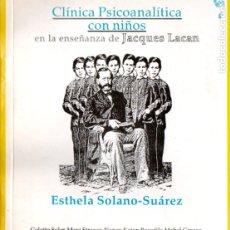 Libros de segunda mano: ESTELA SOLANO SUÁREZ : CLÍNICA PSICOANALÍTICA CON NIÑOS EN LA ENSEÑANZA DE LACAN (CEPAN, 1993). Lote 173661930