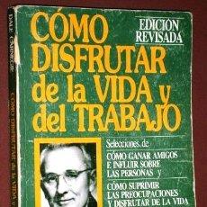 Libros de segunda mano: CÓMO DISFRUTAR DE LA VIDA Y DEL TRABAJO POR DALE CARNEGIE DE ED. EDHASA EN BARCELONA 1992. Lote 175214072