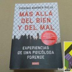 Libros de segunda mano: BARBER RIOJA, VIRGINIA: MÁS ALLÁ DEL BIEN Y DEL MAL. EXPERIENCIAS DE UNA PSICÓLOGA FORENSE. Lote 175516027