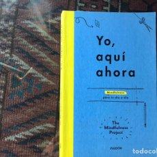 Libros de segunda mano: YO AQUÍ Y AHORA. MINDFULNESS PARA TU DÍA DÍA. Lote 175518053