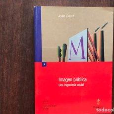 Libros de segunda mano: IMAGEN PÚBLICA. UNA INGENIERÍA SOCIAL. JOAN COSTE. Lote 175558023