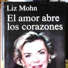 Libros de segunda mano: LIZ MOHN - EL AMOR ABRE CORAZONES. Lote 175706819