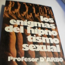 Libros de segunda mano: PROFESOR D'ARBÓ. LOS ENIGMAS DEL HIPNOTISMO SEXUAL. ATE 1976 TAPA BLANDA 297 PÁG (BUEN ESTADO). Lote 175850775