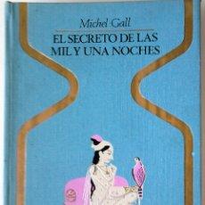 Libros de segunda mano: MICHEL GALL - EL SECRETO DE LAS MIL Y UNA NOCHES. Lote 176174163