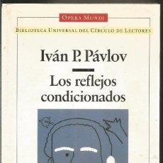 Libros de segunda mano: IVAN P. PAVLOV. LOS REFLEJOS CONDICIONADOS. CIRCULO DE LECTORES. OPERA MUNDI. Lote 176347907