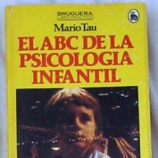 Libros de segunda mano: EL ABC DE LA PSICOLOGÍA INFANTIL - MARIO TAU - ED. BRUGUERA 1980 - VER ÍNDICE. Lote 176630967