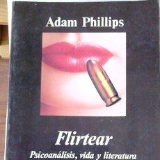 Libros de segunda mano: ADAM PHILLIPS - FLIRTEAR (PSICOANÁLISIS, VIDA Y LITERATURA). Lote 176631014