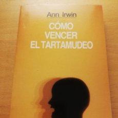 Libros de segunda mano: CÓMO VENCER EL TARTAMUDEO (ANN IRWIN) GRIJALBO. Lote 176647687