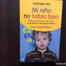 Libros de segunda mano: MI NIÑO NO HABLA BIEN. MARIANA VAS. COMO NUEVO. Lote 177019033