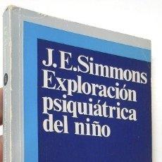 Libros de segunda mano: EXPLORACIÓN PSIQUIÁTRICA DEL NIÑO - J.E. SIMMONS. Lote 177119302