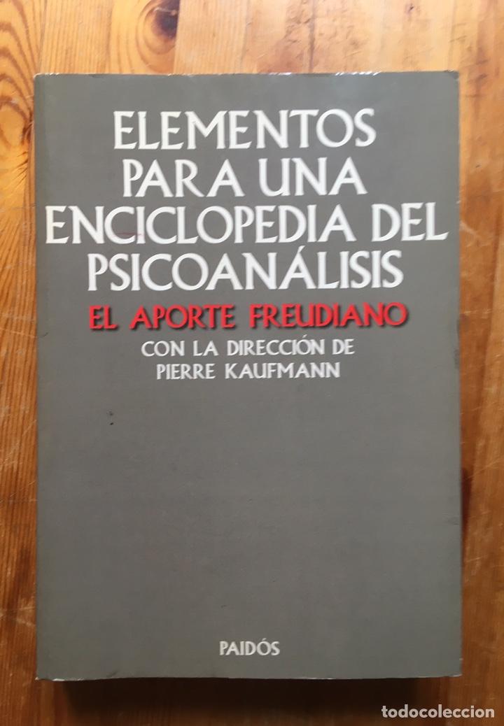ELEMENTOS PARA UNA ENCICLOPEDIA DEL PSICOANÁLISIS - EL APORTE FREUDIANO - PIERRE KAUFMANN - PAIDÓS (Libros de Segunda Mano - Pensamiento - Psicología)