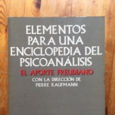 Libros de segunda mano: ELEMENTOS PARA UNA ENCICLOPEDIA DEL PSICOANÁLISIS - EL APORTE FREUDIANO - PIERRE KAUFMANN - PAIDÓS . Lote 177180149