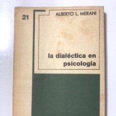 Libros de segunda mano: LA DIALECTICA EN PSICOLOGIA. ALBERTO L. MERANI. EDITOR JUAN GRIJALBO. MEXICO, 1968. PAGS: 159.. Lote 177264643