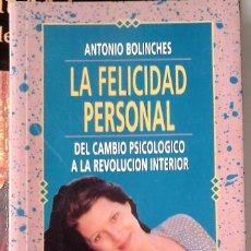 Libros de segunda mano: ANTONIO BOLINCHES - LA FELICIDAD PERSONAL (DEL CAMBIO PSICOLÓGICO A LA REVOLUCIÓN INTERIOR). Lote 168265664