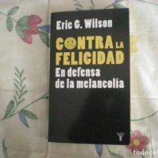 Libros de segunda mano: CONTRA LA FELICIDAD.EN DEFENSA DE LA MELANCOLÍA;ERIC.G.WILSON. Lote 178196022