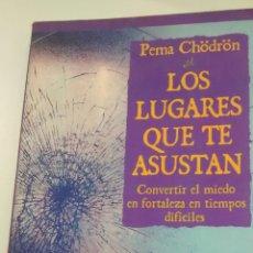 Libros de segunda mano: LOS LUGARES QUE TE ASUSTAN. DE PEMA CHODRON (ONIRO). Lote 178780773