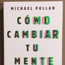 Libros de segunda mano: CÓMO CAMBIAR TU MENTE. MICHAEL POLLAN. DEBATE 2018. 1ª EDICIÓN! COMO NUEVO!. Lote 178973446