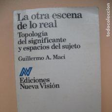 Libros de segunda mano: LA OTRA ESCENA DE LO REAL. TOPOLOGÍA DEL SIGNIFICANTE Y ESPACIOS DEL SUJETO. G.A.MACI.- NUEVA VISION. Lote 179202708