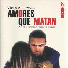 Libros de segunda mano: VICENTE GARRIDO-AMORES QUE MATAN:ACOSO Y VIOLENCIA CONTRA LAS MUJERES.ALGAR.2001.. Lote 179322417