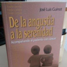 Libros de segunda mano: DE LA ANGUSTIA A LA SERENIDAD. ACOMPAÑANDO AL PACIENTE CON CÁNCER - GUINOT, JOSÉ LUIS. Lote 179400747