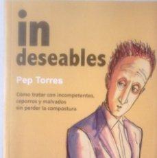 Libros de segunda mano: PEP TORRES - IN DESEABLES (CÓMO TRATAR CON INCOMPETENTES, CEPORROS Y MALVADOS SIN PERDER LA COMPOSTU. Lote 179953676