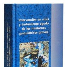 Libros de segunda mano: INTERVENCIÓN EN CRISIS Y TRATAMIENTO AGUDO DE LOS TRASTORNOS PSIQUIÁTRICOS GRAVES - AA.VV.. AULA MÉD. Lote 180213550