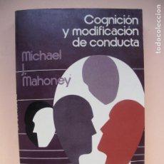 Libros de segunda mano: COGNICIÓN Y MODIFICACIÓN DE CONDUCTA.- MICHAEL J. MAHONEY.- TRILLAS.MÉXICO.1983. Lote 180250702
