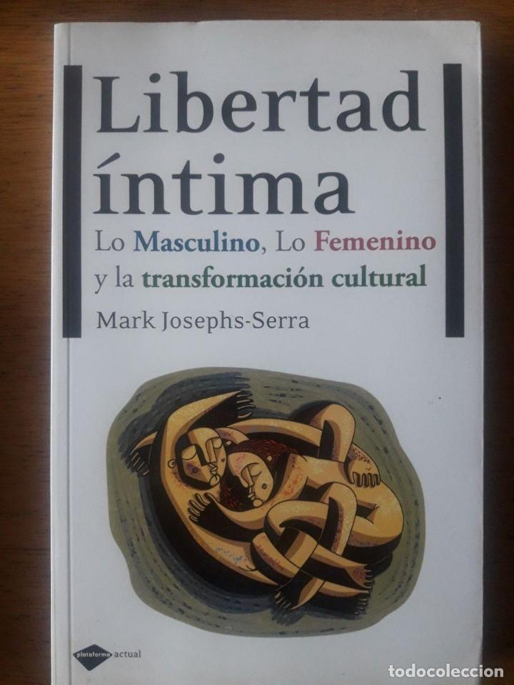 LIBERTAD ÍNTIMA. LO MASCULINO, LO FEMENINO Y LA TRANSFORMACIÓN CULTURAL / MARK JOSEPHS-SERRA / 2011 (Libros de Segunda Mano - Pensamiento - Psicología)
