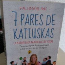 Libros de segunda mano: 7 PARES DE KATIUSKAS. LA MARAVILLOSA AVENTURA DE SER MADRE - BLANC, PALOMA. Lote 180867435