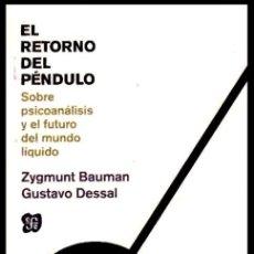Libros de segunda mano: EL RETORNO DEL PENDULO. SOBRE PSICOANALISIS Y EL FUTURO DEL MUNDO LIQUIDO. Z. BAUMAN. PSICOLOGIA.. Lote 180896386