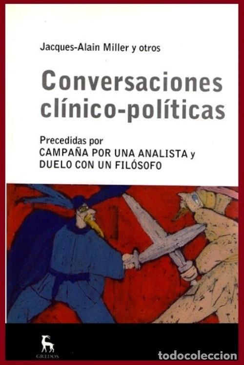 CONVERSACIONES CLINICO POLITICAS. JACQUES ALAIN MILLER Y OTROS. PSICOLOGIA. FILOSOFIA. (Libros de Segunda Mano - Pensamiento - Psicología)